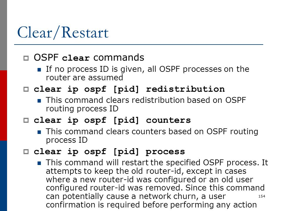Clear/Restart OSPF clear commands clear ip ospf [pid] redistribution